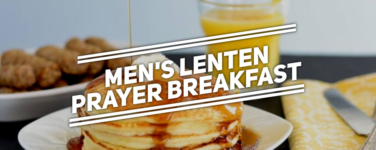 Men's Lenten Prayer Breakfast - Saturdays 8:00 AM