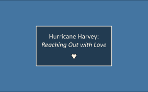 Hurricane Harvey:  Reaching Out with Love