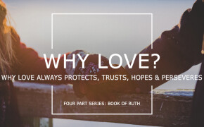 Why Love? 4 part series of the Book of Ruth